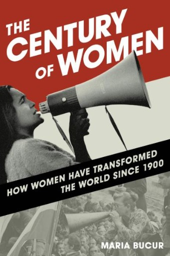 The Century of Women : How Women Have Transformed the World Since 1900