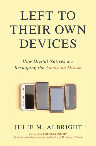 Left to Their Own Devices : How Digital Natives Are Reshaping the American Dream