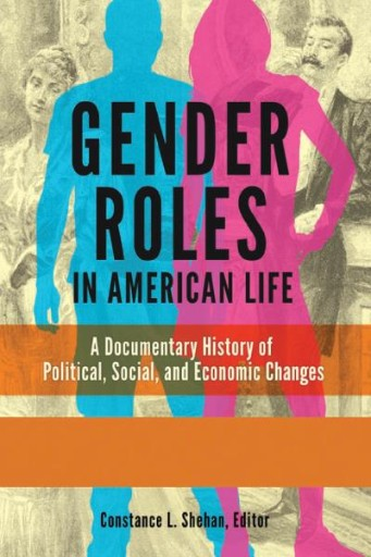 Gender Roles in American Life: A Documentary History of Political, Social, and Economic Changes [2 Volumes]