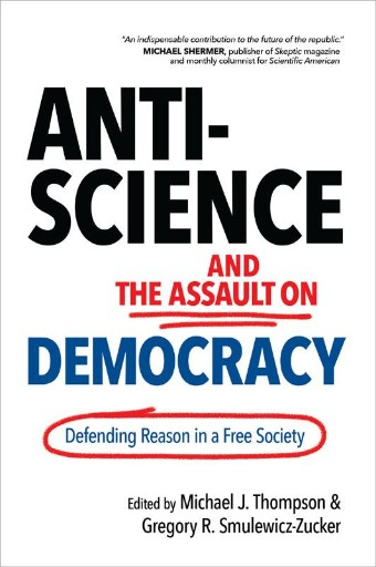 Anti-Science and the Assault on Democracy : Defending Reason in a Free Society