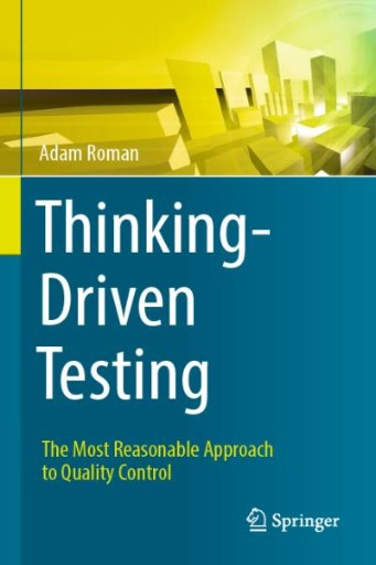 Thinking-Driven Testing : The Most Reasonable Approach to Quality Control