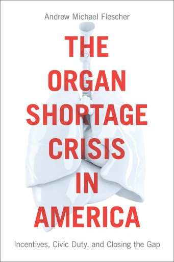 The Organ Shortage Crisis in America : Incentives, Civic Duty, and Closing the Gap