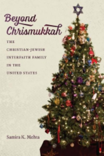 Beyond Chrismukkah : The Christian-Jewish Interfaith Family in the United States