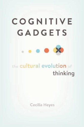 Cognitive Gadgets : The Cultural Evolution of Thinking
