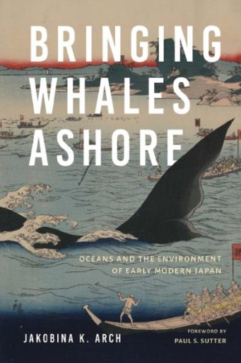 Bringing Whales Ashore : Oceans and the Environment of Early Modern Japan