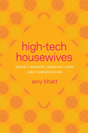 High-Tech Housewives : Indian IT Workers, Gendered Labor, and Transmigration