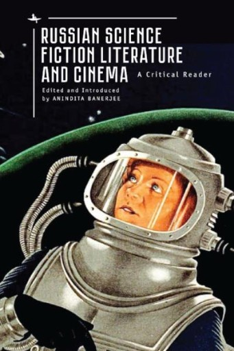 Russian Science Fiction Literature and Cinema : A Critical Reader