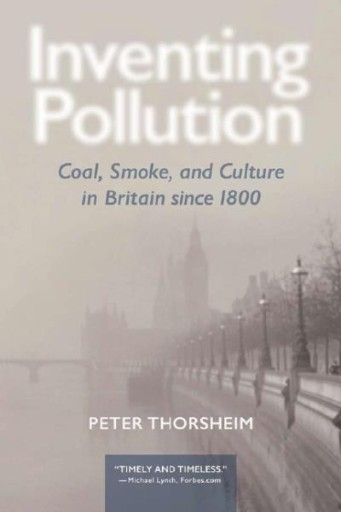 Inventing Pollution : Coal, Smoke, and Culture in Britain Since 1800