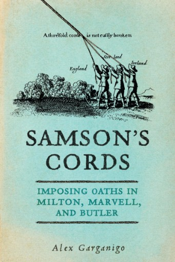Samson's Cords : Imposing Oaths in Milton, Marvell, and Butler