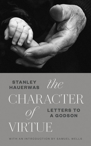 The Character of Virtue : Letters to a Godson