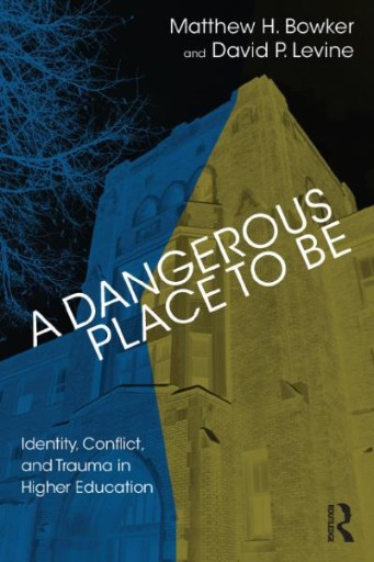 A Dangerous Place to Be : Identity, Conflict, and Trauma in Higher Education
