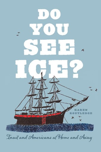 Do You See Ice? : Inuit and Americans at Home and Away