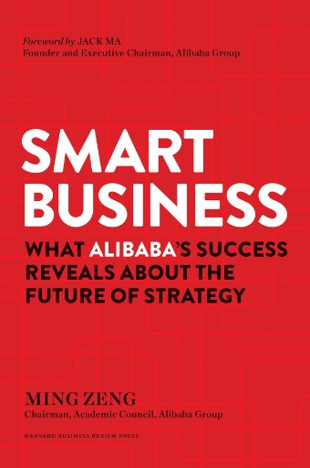 Smart Business : What Alibaba's Success Reveals About the Future of Strategy