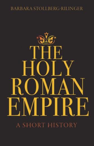 The Holy Roman Empire : A Short History
