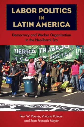 Labor Politics in Latin America : Democracy and Worker Organization in the Neoliberal Era