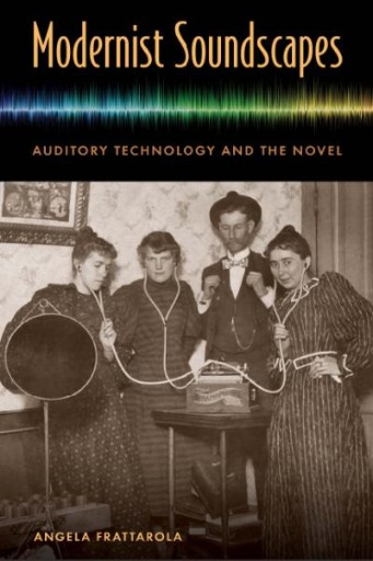 Modernist Soundscapes : Auditory Technology and the Novel