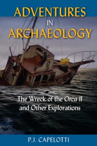 Adventures in Archaeology : The Wreck of the Orca II and Other Explorations