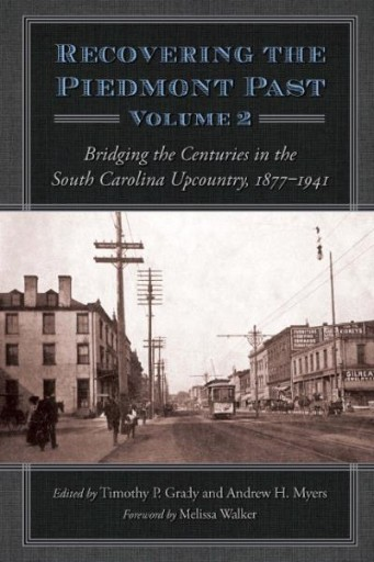 Recovering the Piedmont Past, Volume 2 : Bridging the Centuries in the South Carolina Upcountry, 1877-1941