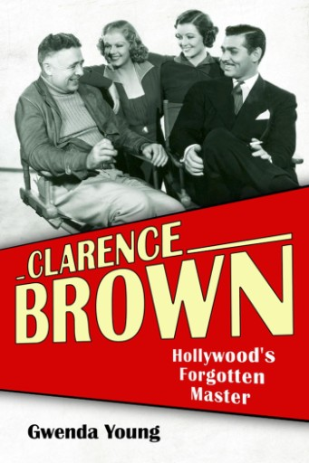 Clarence Brown : Hollywood's Forgotten Master