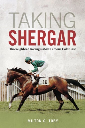 Taking Shergar : Thoroughbred Racing's Most Famous Cold Case