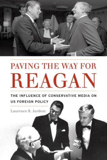 Paving the Way for Reagan : The Influence of Conservative Media on US Foreign Policy