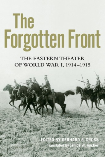 The Forgotten Front : The Eastern Theater of World War I, 1914 - 1915