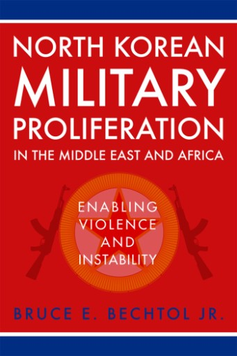 North Korean Military Proliferation in the Middle East and Africa : Enabling Violence and Instability