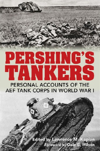 Pershing's Tankers : Personal Accounts of the AEF Tank Corps in World War I
