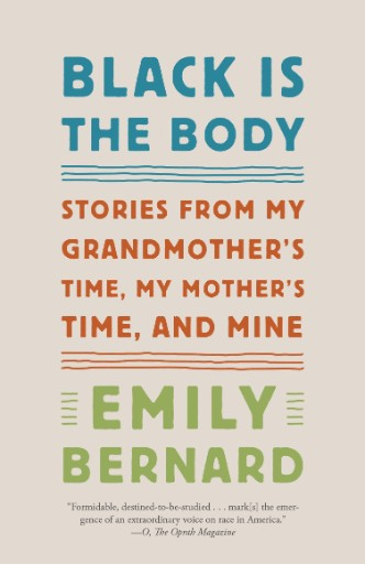 Black Is the Body : Stories From My Grandmother's Time, My Mother's Time, and Mine