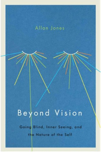 Beyond Vision : Going Blind, Inner Seeing, and the Nature of the Self