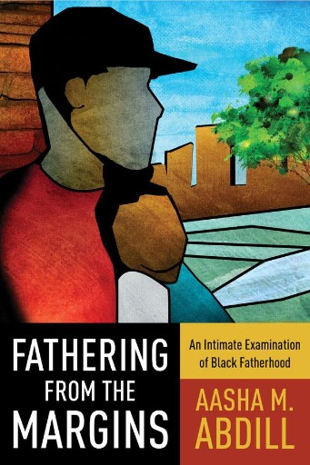 Fathering From the Margins : An Intimate Examination of Black Fatherhood