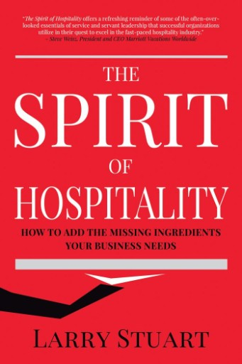 The Spirit of Hospitality : How to Add the Missing Ingredients Your Business Needs