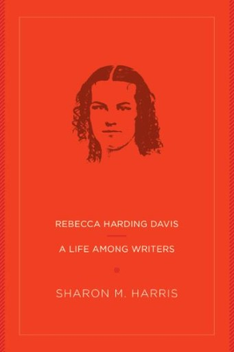 Rebecca Harding Davis : A Life Among Writers