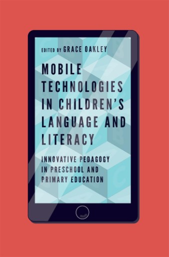 Mobile Technologies in Children's Language and Literacy : Innovative Pedagogy in Preschool and Primary Education
