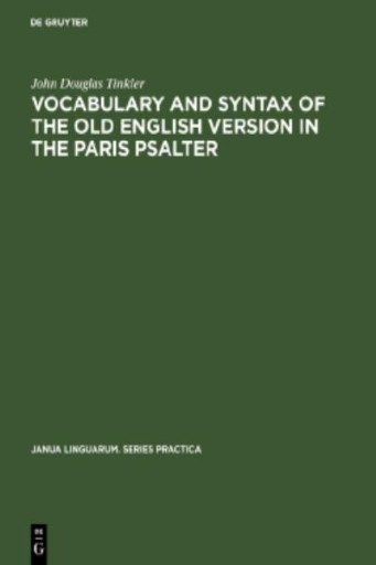 Vocabulary and Syntax of the Old English Version in the Paris Psalter : A Critical Commentary