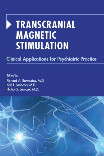 Transcranial Magnetic Stimulation : Clinical Applications for Psychiatric Practice