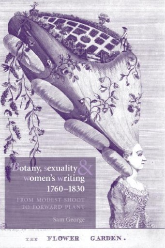 Botany, Sexuality and Women's Writing, 1760–1830 : From Modest Shoot to Forward Plant
