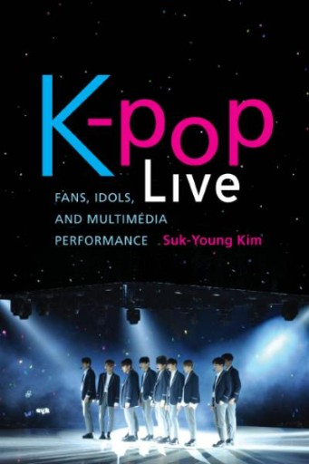 K-pop Live : Fans, Idols, and Multimedia Performance