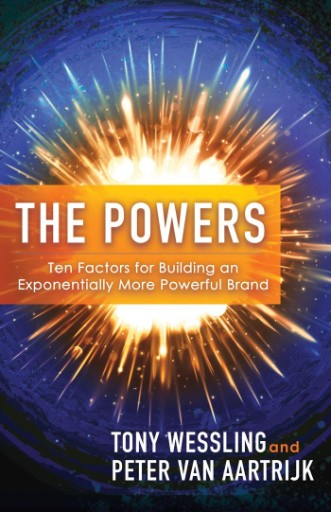 The Powers : Ten Factors for Building an Exponentially More Powerful Brand