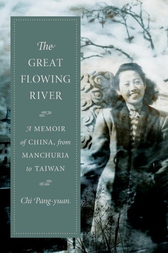 The Great Flowing River : A Memoir of China, From Manchuria to Taiwan
