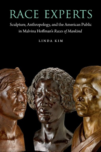 Race Experts : Sculpture, Anthropology, and the American Public in Malvina Hoffman's Races of Mankind