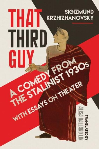That Third Guy : A Comedy From the Stalinist 1930s with Essays on Theater