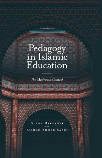 Pedagogy in Islamic Education : The Madrasah Context