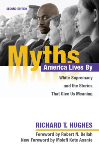 Myths America Lives By : White Supremacy and the Stories That Give Us Meaning