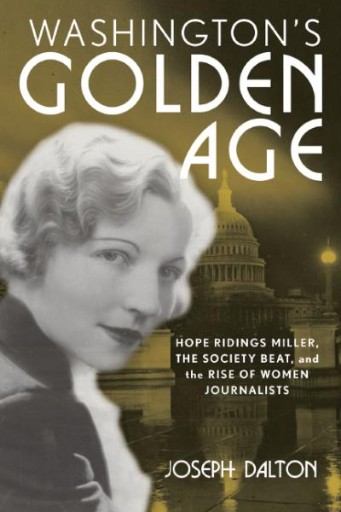 Washington's Golden Age : Hope Ridings Miller, the Society Beat, and the Rise of Women Journalists