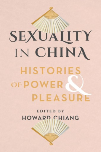 Sexuality in China : Histories of Power and Pleasure