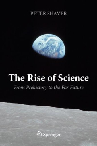 The Rise of Science : From Prehistory to the Far Future