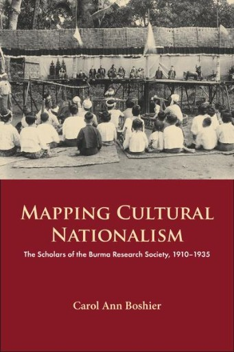 Mapping Cultural Nationalism : The Scholars of the Burma Research Society, 1910-1935