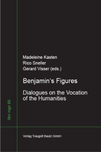 Benjamin's Figures : Dialogues on the Vocation of the Humanities
