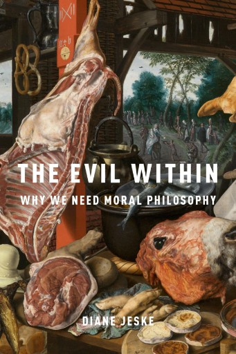 The Evil Within : Why We Need Moral Philosophy
